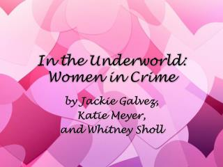 In the Underworld: Women in Crime