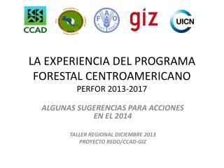 LA EXPERIENCIA DEL PROGRAMA FORESTAL CENTROAMERICANO PERFOR 2013-2017