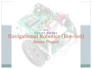 Navigational Robotics ( Boe-bot ) Senior Project