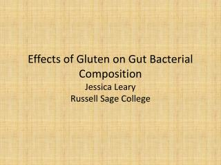 Effects of Gluten on Gut Bacterial  Composition Jessica Leary Russell Sage College