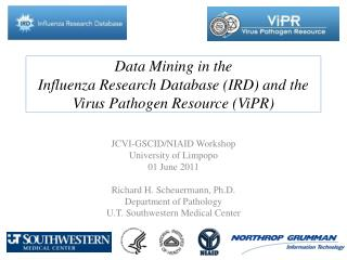 Data Mining in the  Influenza Research  Database (IRD)  and the  Virus Pathogen  Resource ( ViPR )