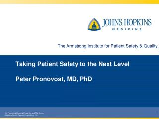Taking Patient Safety to the Next Level Peter Pronovost, MD, PhD