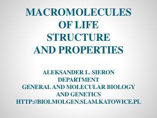 Macromolecules  of life  structure And properties Aleksander  L.  Sieron Department