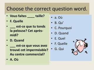 Choose the correct question word.