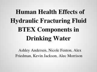 Human Health Effects of Hydraulic Fracturing Fluid BTEX Components in Drinking Water