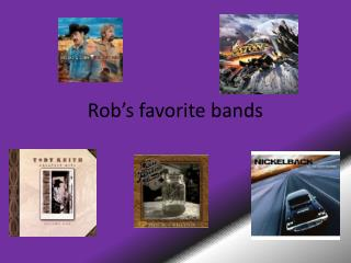 Rob�s favorite bands