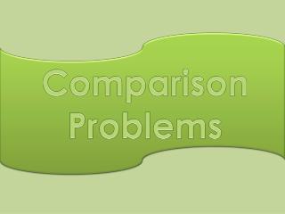 Comparison Problems