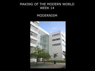 MAKING OF THE MODERN WORLD WEEK 14  MODERNISM