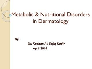 Metabolic  & Nutritional  Disorders in Dermatology