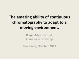 The  amazing ability of continuous chromatography to adapt to a moving environment.