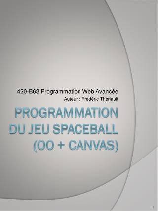 Programmation  du  jeu  SPACEBALL  ( oo  + canvas)
