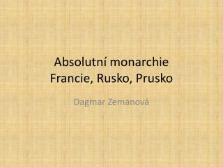 Absolutn� monarchie Francie, Rusko, Prusko