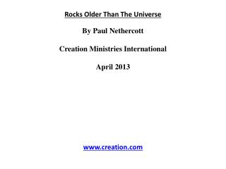 Rocks Older Than  The Universe By Paul  Nethercott Creation Ministries International April 2013