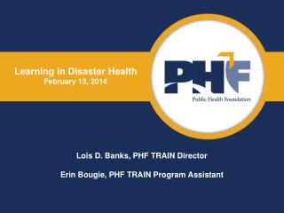 Lois D. Banks, PHF TRAIN Director Erin  Bougie , PHF TRAIN Program Assistant