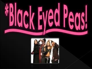 *Black  Eyed  Peas!