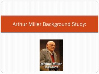 Arthur Miller Background Study: