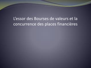 L'essor des Bourses de valeurs et la concurrence des places financières