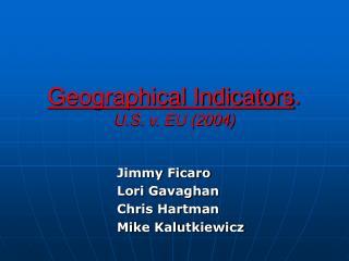 Geographical Indicators. U.S. v. EU 2004