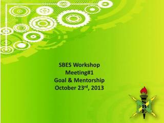 SBES Workshop  Meeting#1 Goal & Mentorship October 23 rd , 2013