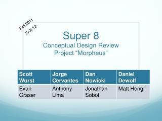 """Super 8 Conceptual Design  Review Project """"Morpheus"""""""