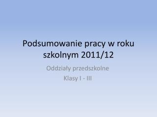 Podsumowanie pracy w roku szkolnym 2011/12