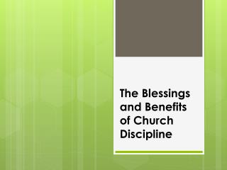 The Blessings and Benefits of Church Discipline