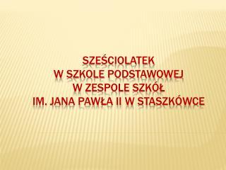 Zespół Szkół im. Jana Pawła II                                 w Staszkówce