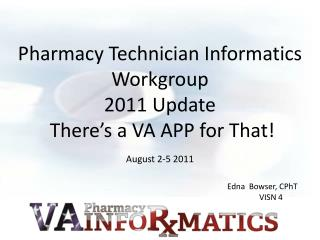 Pharmacy Technician Informatics Workgroup 2011 Update  There's a VA APP for That!