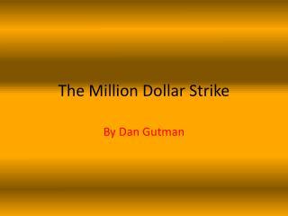 The Million Dollar Strike