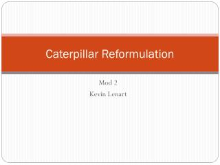 Caterpillar Reformulation