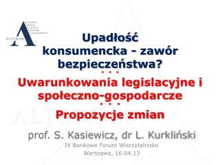 prof. S. Kasiewicz, dr L.  Kurkliński IV  Bankowe Forum Wierzytelności Warszawa,  16.04.13