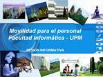 Movilidad para el personal  Facultad Inform tica - UPM   SESION INFORMATIVA
