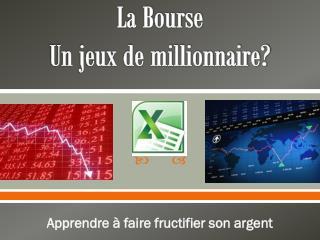 La Bourse Un jeux de millionnaire?