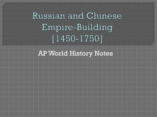 Russian and Chinese Empire-Building [1450-1750]