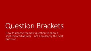 Question Brackets