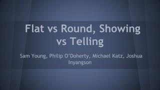 Flat vs Round, Showing vs Telling