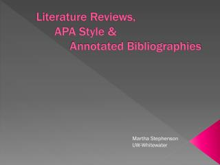 Literature Reviews,          APA Style &                Annotated Bibliographies