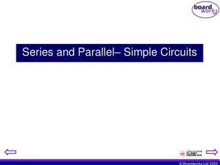 Series and Parallel–  Simple Circuits
