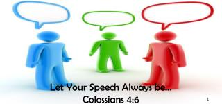 Let Your Speech Always be… Colossians 4:6