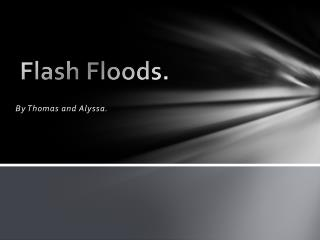 Flash Floods.
