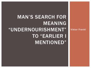 "Man's Search for Meaning ""undernourishment"" to ""Earlier I mentioned"""