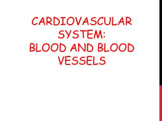 Cardiovascular System: Blood and Blood Vessels