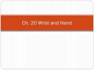 Ch. 20 Wrist and Hand