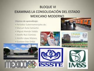 BLOQUE VI  EXAMINAS LA CONSOLIDACIÓN DEL  ESTADO MEXICANO MODERNO
