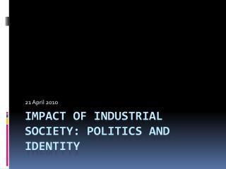 Impact of Industrial Society: Politics and Identity