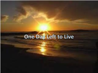 One Day Left to Live