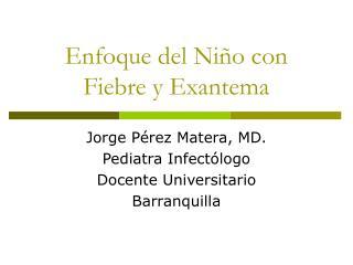 Enfoque del Ni o con  Fiebre y Exantema