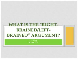 "What is the ""Right-Brained/left-brained"" argument?"