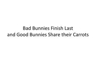 Bad  Bunnies Finish Last and Good Bunnies Share their Carrots