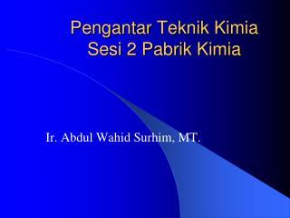 Pengantar Teknik  Kimia Sesi  2  Pabrik  Kimia